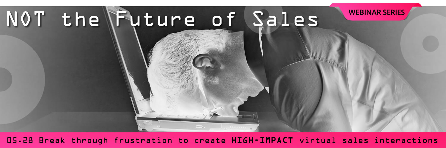 This does NOT need to be your future! Here's how to create high-impact virtual sales interactions
